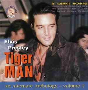 Elvis Presley - Tiger Man , An Alternate Anthology Vol. 5